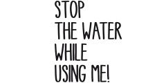 STOP THE WATER WHILE USING ME! Logo